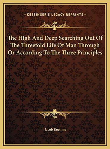 9781169820302: The High And Deep Searching Out Of The Threefold Life Of Man Through Or According To The Three Principles