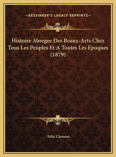 9781169820883: Histoire Abregee Des Beaux-Arts Chez Tous Les Peuples Et a Thistoire Abregee Des Beaux-Arts Chez Tous Les Peuples Et a Toutes Les Epoques (1879) Outes Les Epoques (1879)