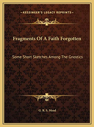 9781169821347: Fragments Of A Faith Forgotten: Some Short Sketches Among The Gnostics