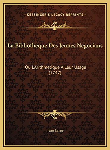 9781169821422: La Bibliotheque Des Jeunes Negocians: Ou L'Arithmetique A Leur Usage (1747) (French Edition)