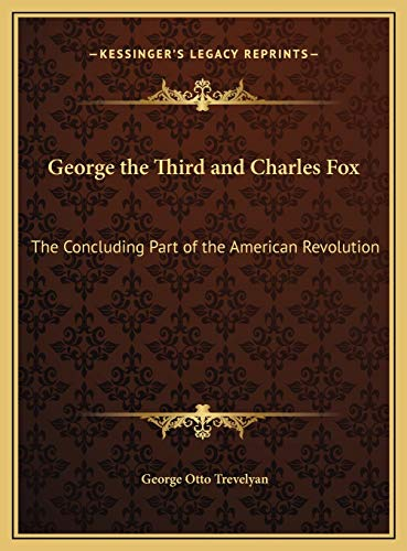 9781169825765: George the Third and Charles Fox: The Concluding Part of the American Revolution