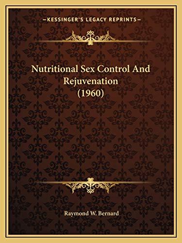 9781169829367: Nutritional Sex Control And Rejuvenation (1960)