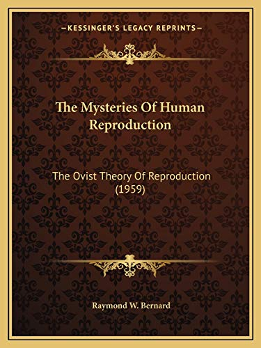 The Mysteries Of Human Reproduction: The Ovist Theory Of Reproduction (1959): Bernard, Raymond W.