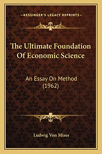 9781169829831: The Ultimate Foundation of Economic Science: An Essay on Method (1962)