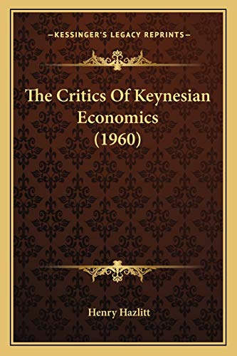 9781169830356: The Critics of Keynesian Economics (1960)