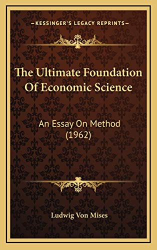 9781169831490: The Ultimate Foundation of Economic Science: An Essay on Method (1962)