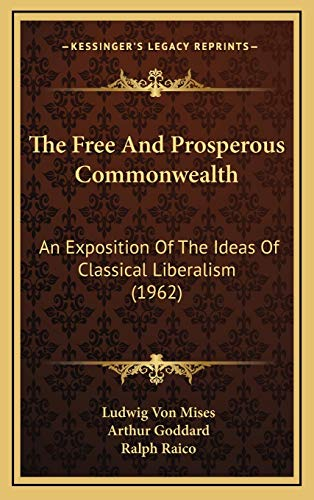9781169831667: The Free and Prosperous Commonwealth: An Exposition of the Ideas of Classical Liberalism (The William Volker Fund Series in the Humane Studies)