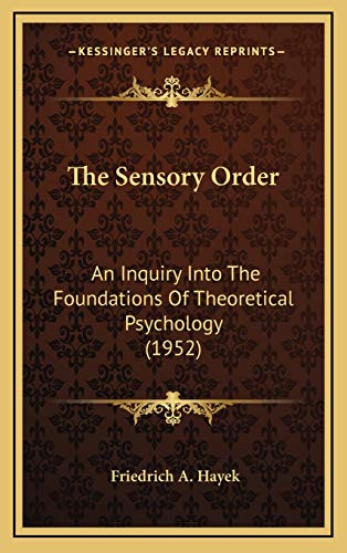 9781169831681: The Sensory Order: An Inquiry Into The Foundations Of Theoretical Psychology (1952)