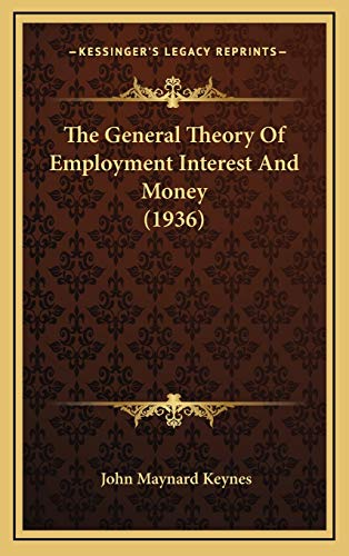 The General Theory Of Employment Interest And Money (1936): Keynes, John Maynard