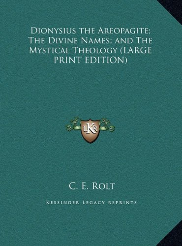 9781169832220: Dionysius the Areopagite; The Divine Names; and The Mystical Theology (LARGE PRINT EDITION)