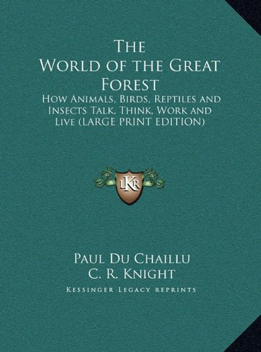 9781169834781: The World of the Great Forest: How Animals, Birds, Reptiles and Insects Talk, Think, Work and Live (LARGE PRINT EDITION)