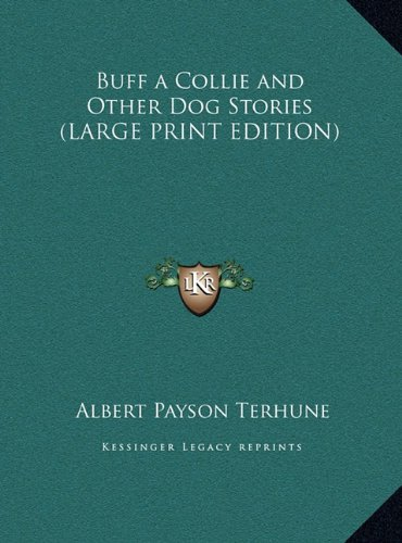 Buff a Collie and Other Dog Stories (LARGE PRINT EDITION) (1169835708) by Terhune, Albert Payson