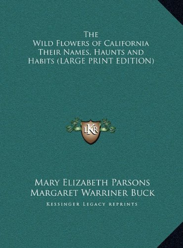 9781169836723: The Wild Flowers of California Their Names, Haunts and Habits (LARGE PRINT EDITION)