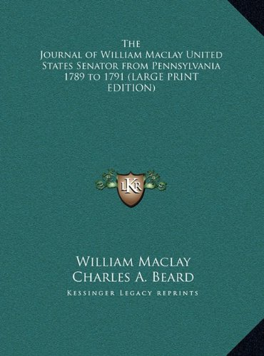 9781169838017: The Journal of William Maclay United States Senator from Pennsylvania 1789 to 1791 (LARGE PRINT EDITION)