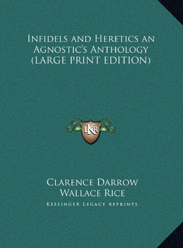 9781169838192: Infidels and Heretics an Agnostic's Anthology (LARGE PRINT EDITION)