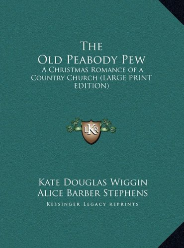 The Old Peabody Pew: A Christmas Romance of a Country Church (LARGE PRINT EDITION) (1169838553) by Wiggin, Kate Douglas