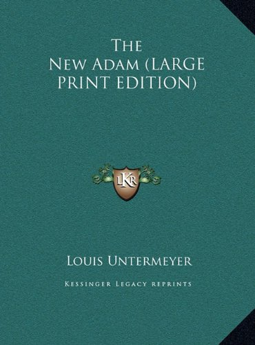 The New Adam (LARGE PRINT EDITION) (116983891X) by Louis Untermeyer