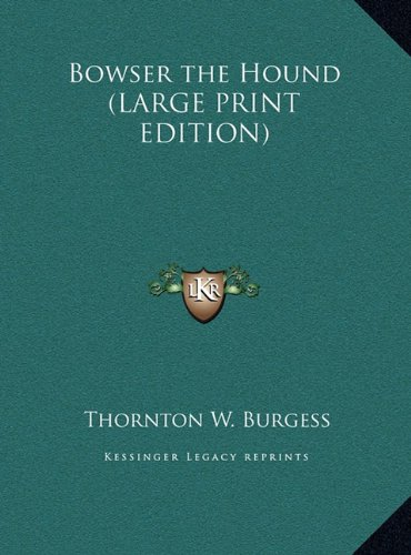 Bowser the Hound (LARGE PRINT EDITION) (1169839878) by Burgess, Thornton W.