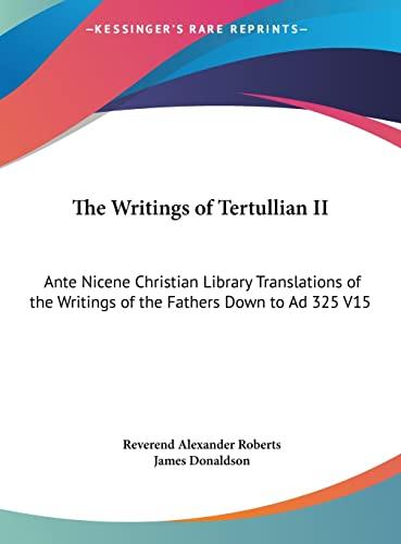 9781169841222: The Writings of Tertullian II: Ante Nicene Christian Library Translations of the Writings of the Fathers Down to Ad 325 V15