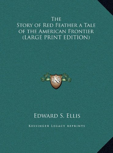 The Story of Red Feather a Tale of the American Frontier (LARGE PRINT EDITION) (1169843158) by Ellis, Edward S.