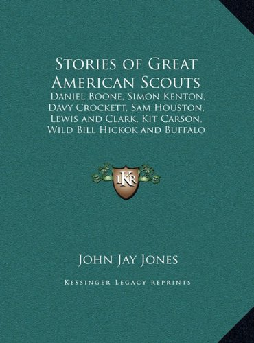 9781169846203: Stories of Great American Scouts: Daniel Boone, Simon Kenton, Davy Crockett, Sam Houston, Lewis and Clark, Kit Carson, Wild Bill Hickok and Buffalo Bill (LARGE PRINT EDITION)