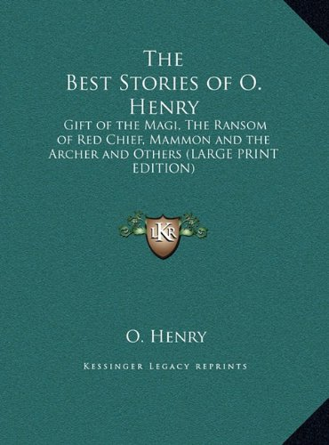 9781169847101: The Best Stories of O. Henry: Gift of the Magi, The Ransom of Red Chief, Mammon and the Archer and Others (LARGE PRINT EDITION)