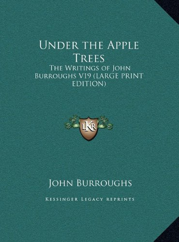 9781169848429: Under the Apple Trees: The Writings of John Burroughs V19 (Large Print Edition)