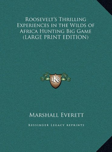 9781169851108: Roosevelt's Thrilling Experiences in the Wilds of Africa Hunting Big Game (LARGE PRINT EDITION)