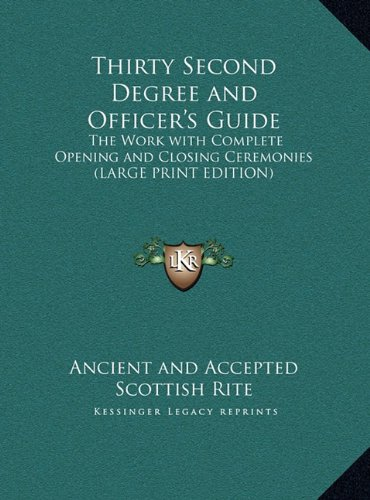 9781169853386: Thirty Second Degree and Officer's Guide: The Work with Complete Opening and Closing Ceremonies (LARGE PRINT EDITION)