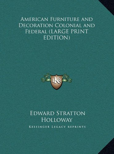 9781169854567: American Furniture and Decoration Colonial and Federal (LARGE PRINT EDITION)