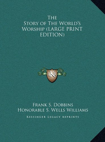 The Story of The World's Worship (LARGE PRINT EDITION) (9781169854604) by Frank S. Dobbins; Honorable S. Wells Williams