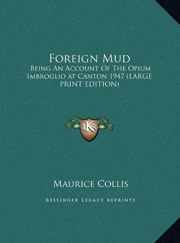 Foreign Mud: Being An Account Of The Opium Imbroglio at Canton 1947 (LARGE PRINT EDITION) (1169854826) by Maurice Collis