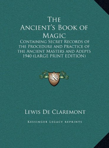 9781169856356: The Ancient's Book of Magic: Containing Secret Records of the Procedure and Practice of the Ancient Masters and Adepts 1940 (LARGE PRINT EDITION)