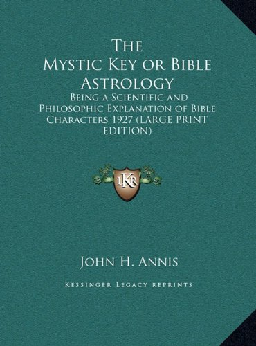 9781169856547: The Mystic Key or Bible Astrology: Being a Scientific and Philosophic Explanation of Bible Characters 1927 (LARGE PRINT EDITION)