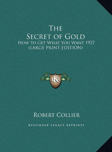 9781169856929: The Secret of Gold: How to Get What You Want 1927 (LARGE PRINT EDITION)
