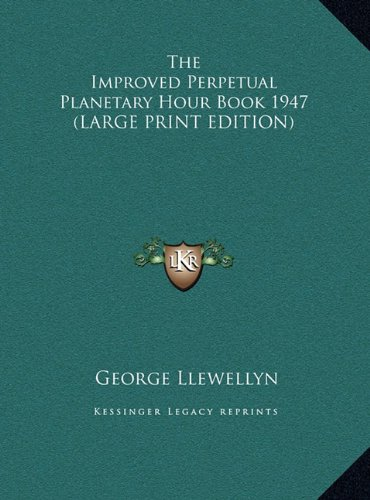9781169856950: The Improved Perpetual Planetary Hour Book 1947 (LARGE PRINT EDITION)