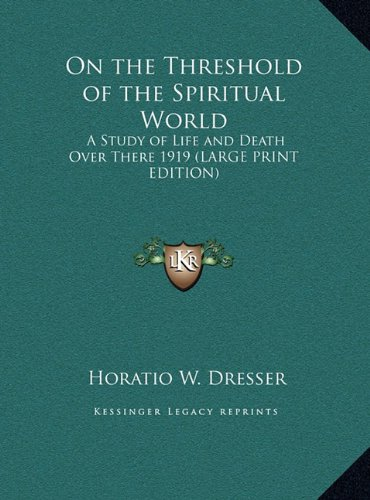 9781169857094: On the Threshold of the Spiritual World: A Study of Life and Death Over There 1919 (LARGE PRINT EDITION)
