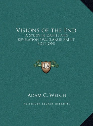 9781169858152: Visions of the End: A Study in Daniel and Revelation 1922 (LARGE PRINT EDITION)