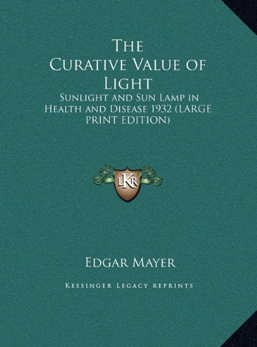 9781169858176: The Curative Value of Light: Sunlight and Sun Lamp in Health and Disease 1932 (LARGE PRINT EDITION)