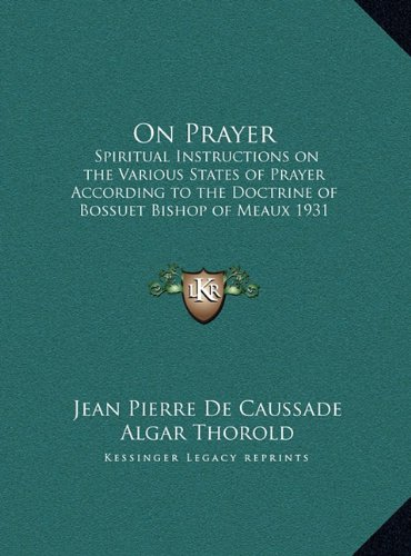 9781169858510: On Prayer: Spiritual Instructions on the Various States of Prayer According to the Doctrine of Bossuet Bishop of Meaux 1931 (LARGE PRINT EDITION)
