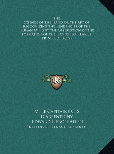 9781169859197: The Science of the Hand or the Art of Recognizing the Tendencies of the Human Mind by the Observation of the Formation of the Hands 1889 (LARGE PRINT EDITION)