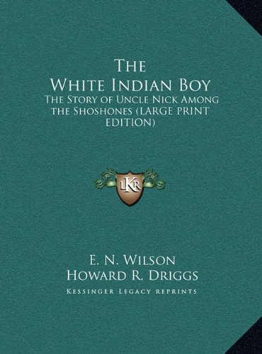9781169861145: The White Indian Boy: The Story of Uncle Nick Among the Shoshones (LARGE PRINT EDITION)