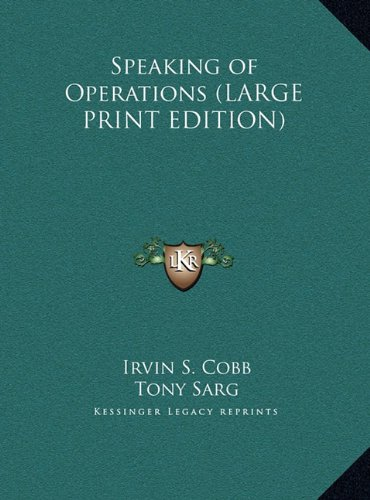Speaking of Operations (LARGE PRINT EDITION) (1169861180) by Irvin S. Cobb