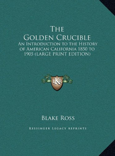 9781169861930: The Golden Crucible: An Introduction to the History of American California 1850 to 1905 (LARGE PRINT EDITION)