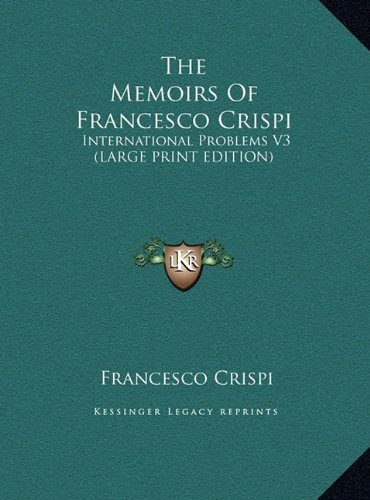 9781169862500: The Memoirs Of Francesco Crispi: International Problems V3 (LARGE PRINT EDITION)
