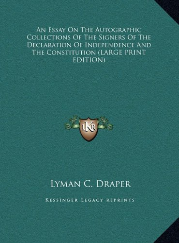 9781169863279: An Essay On The Autographic Collections Of The Signers Of The Declaration Of Independence And The Constitution (LARGE PRINT EDITION)