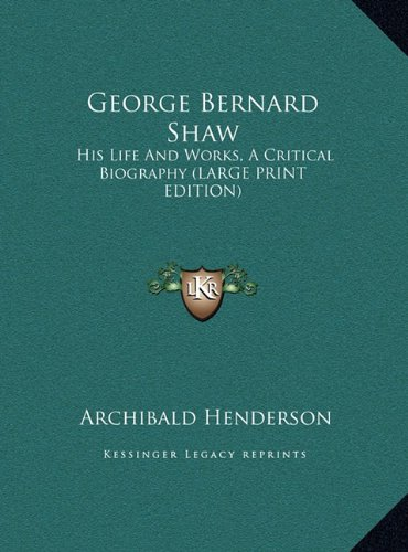 9781169863828: George Bernard Shaw: His Life And Works, A Critical Biography (LARGE PRINT EDITION)