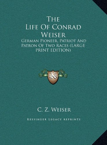 9781169864887: The Life of Conrad Weiser: German Pioneer, Patriot and Patron of Two Races