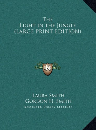 The Light in the Jungle (LARGE PRINT EDITION) (1169866646) by Smith, Laura; Smith, Gordon H.