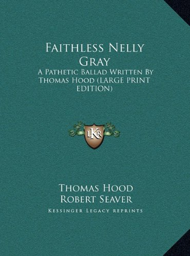 9781169867864: Faithless Nelly Gray: A Pathetic Ballad Written By Thomas Hood (LARGE PRINT EDITION)